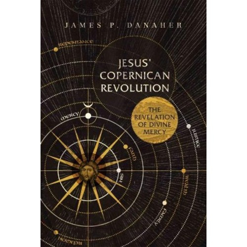 Jesus' Copernican Revolution: The Revelation of Divine Mercy (Paperback)