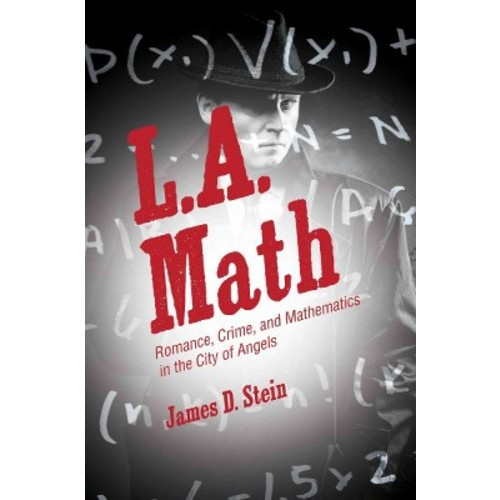 L.A. Math: Romance, Crime, and Mathematics in the City of Angels (Hardcover)