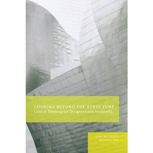 Looking Beyond the Structure: Critical Thinking for Designers & Architects