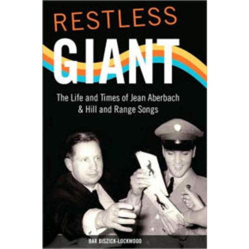 Restless Giant: The Life and Times of Jean Aberbach and Hill and Range Songs