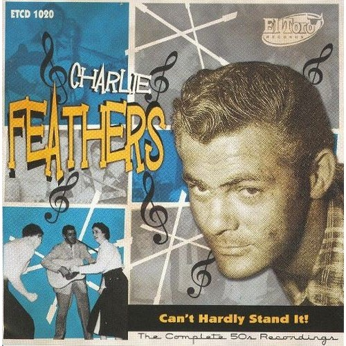 Charlie Feathers - Can't Hardly Stand It! [Audio CD]