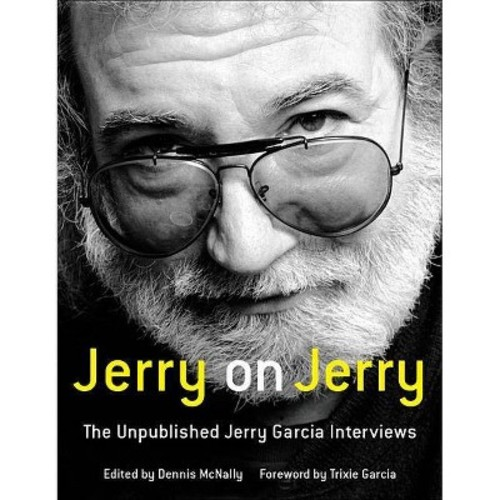 Jerry on Jerry: The Unpublished Jerry Garcia Interviews (Hardcover)