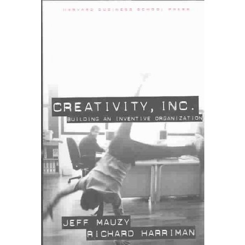 Creativity Inc.: Building an Inventive Organization