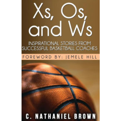 Xs, Os, and Ws: Inspirational Stories from Successful Basketball Coaches