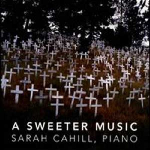 Sweeter Music By Sarah Cahill (Audio CD)