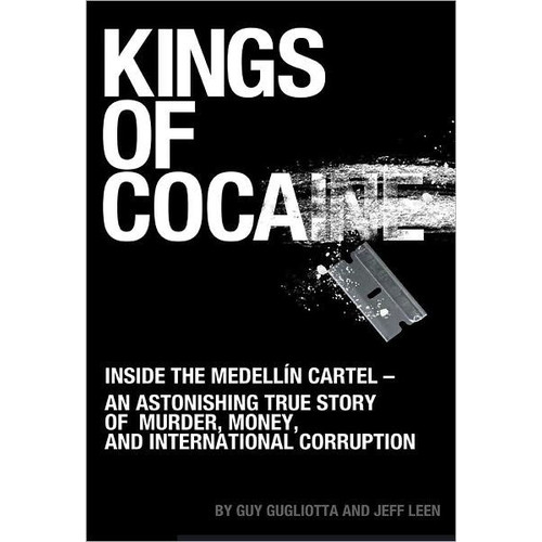 Kings of Cocaine: Inside the Medelln Cartel - An Astonishing True Story of Murder, Money and International Corruption