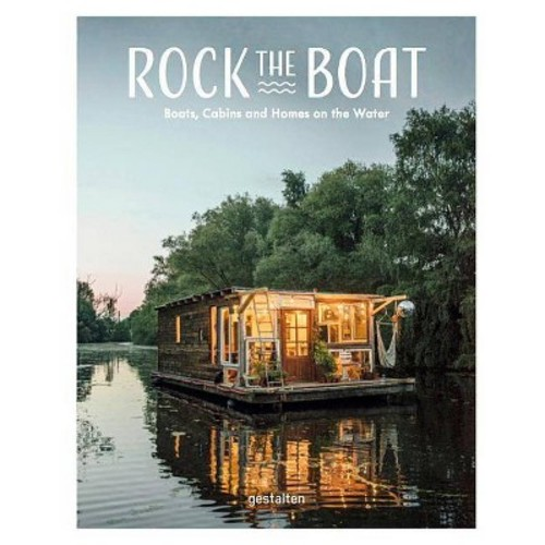 Rock the Boat : Boats, Cabins and Homes on the Water (Hardcover)