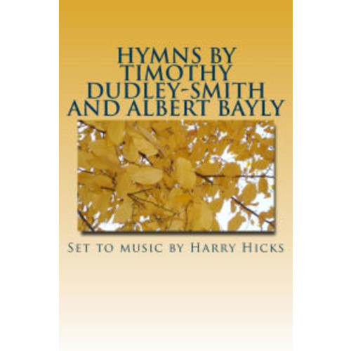Hymns by Timothy Dudley-Smith and Albert Bayly: Set to music by Harry Hicks