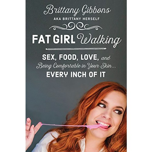 Fat Girl Walking: Sex, Food, Love, and Being Comfortable in Your SkinEvery Inch of It