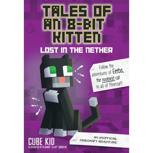 Tales of an 8-Bit Kitten: Lost in the Nether: An Unofficial Minecraft Adventure