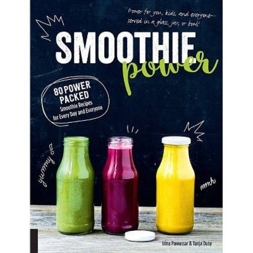 Smoothie Power : 80 Power Packed Smoothie Recipes for Every Day and Everyone (Paperback) (Irina Pawassar