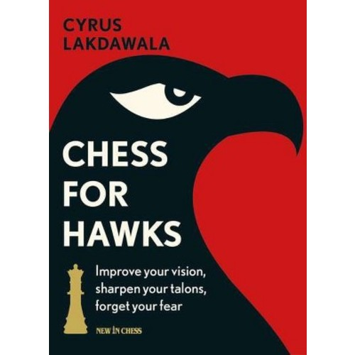Chess for Hawks : Improve Your Vision, Sharpen Your Talons, Forget Your Fear (Paperback) (Cyrus