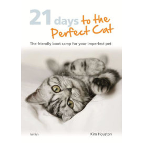 21 Days To The Perfect Cat: The Friendly Boot Camp for Your Imperfect Pet