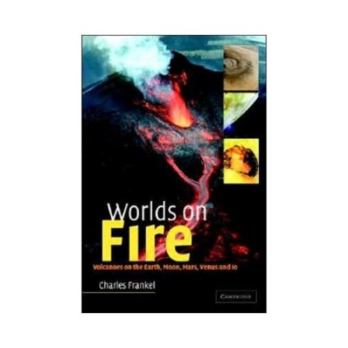 Worlds on Fire : Volcanoes on the Earth, Moon, Mars, Venus and Io (Hardcover)