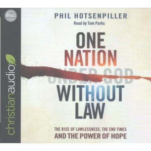 One Nation Without Law : The Rise of Lawlessness, the End Times and the Power of Hope (Unabridged)
