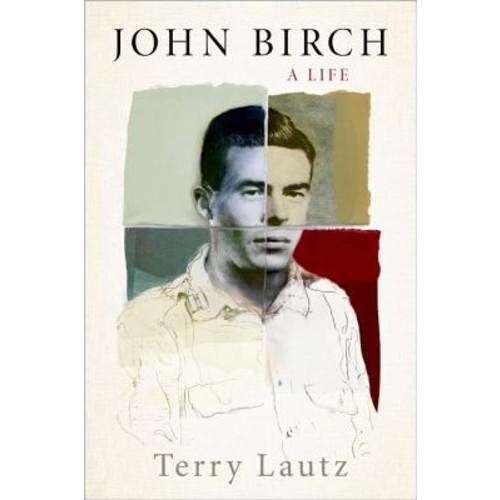 John Birch: A Life