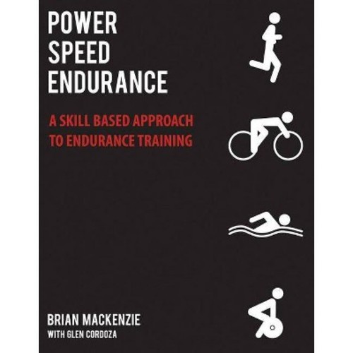 Power Speed ENDURANCE : A Skill-Based Approach to Endurance Training