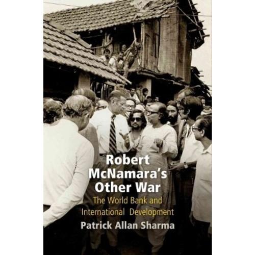 Robert McNamara's Other War : The World Bank and International Development (Hardcover) (Patrick Allan