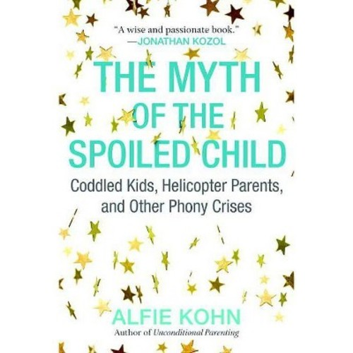 The Myth of the Spoiled Child: Coddled Kids, Helicopter Parents, and Other Phony Crises (Paperback)