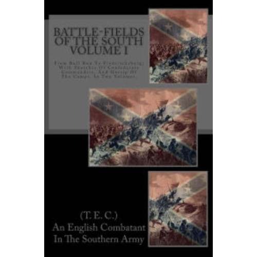 Battle-Fields of the South: From Bull Run to Fredericksburg; with Sketches of Confederate Commanders, and Gossip of the Camps. in Two Volumes. Vol. I