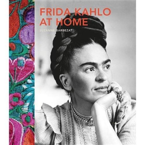 Frida Kahlo at Home (Hardcover) (Suzanne Barbezat)