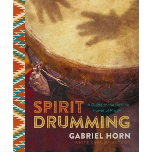Spirit Drumming : A Guide to the Healing Power of Rhythm (Paperback) (Gabriel Horn)