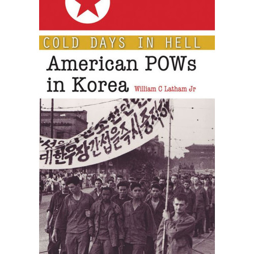 Cold Days in Hell: American POWs in Korea