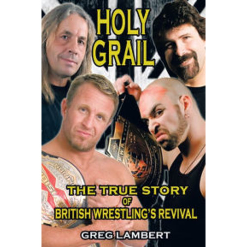 Holy Grail: The True Story of British Wrestling's Revival