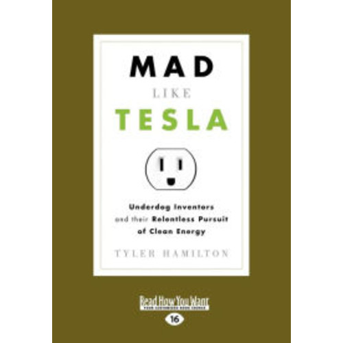 Mad Like Tesla: Underdog Inventors and Their Relentless Pursuit of Clean Energy (Large Print 16pt)