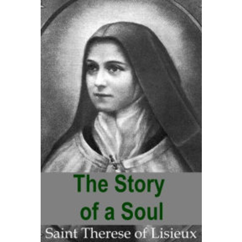 The Story of a Soul: The autobiography of Therese of Lisieux