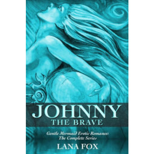 Johnny the Brave: The Complete Series (A Gentle Mermaid Erotic Romance)