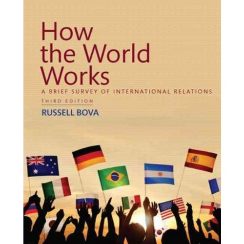 How the World Works : A Brief Survey of International Relations (Paperback) (Russell Bova)