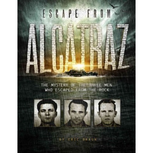 Escape from Alcatraz : The Mystery of the Three Men Who Escaped from the Rock (Library) (Eric Braun)