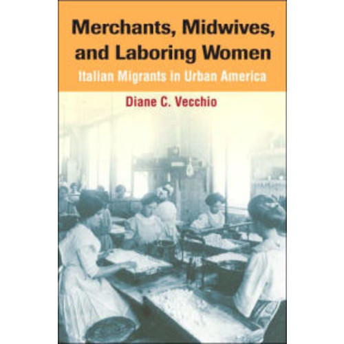 Merchants, Midwives, and Laboring Women: Italian Migrants in Urban America