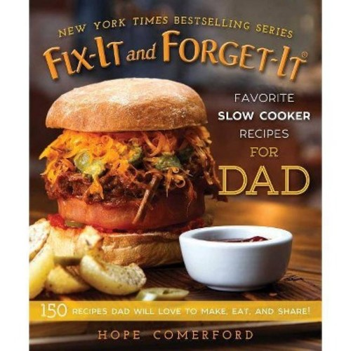 Fix-it and Forget-it Favorite Slow Cooker Recipes for Dad : 150 Recipes Dad Will Love to Make, Eat, and