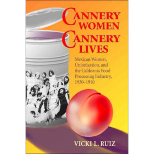 Cannery Women, Cannery Lives: Mexican Women, Unionization, and the California Food Processing Industry, 1930-1950 / Edition 1