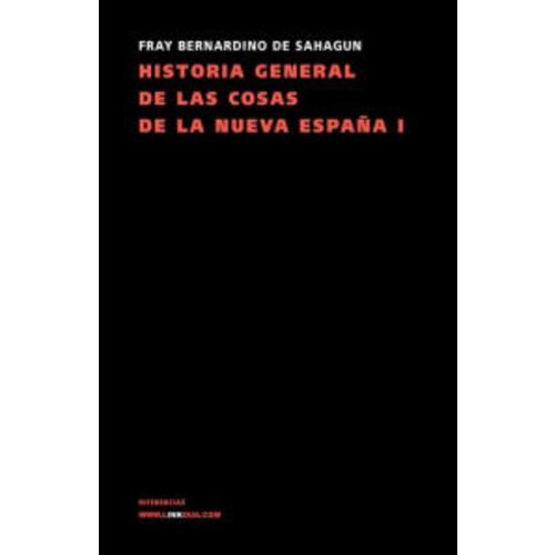 Historia General De Las Cosas De La Nueva Espana I