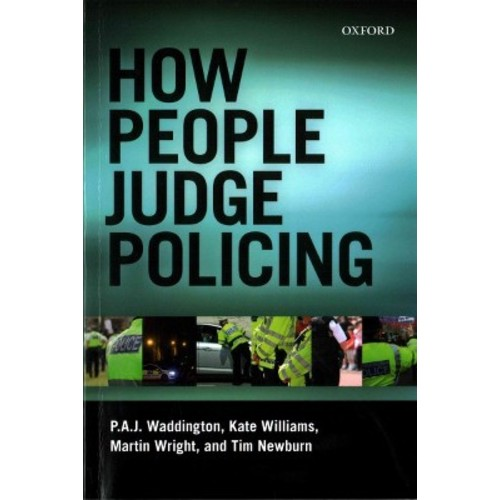 How People Judge Policing (Paperback) (P. A. J. Waddington & Martin Wright & Kate Williams & Tim