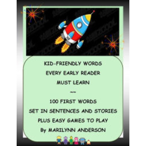 KID-FRIENDLY WORDS EVERY EARLY READER MUST LEARN ~~ 100 FIRST WORDS SET IN SENTENCES AND STORIES, PLUS EASY GAMES TO PLAY