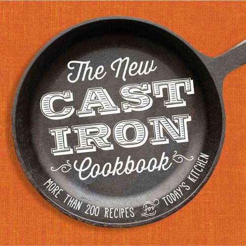 The New Cast-Iron Cookbook : More Than 200 Recipes for Today's Kitchen