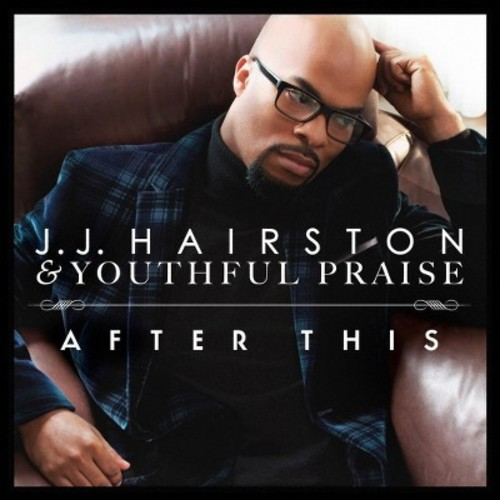 J.J. Hairston & Youthful Praise - After This (CD)