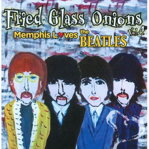 Fried Glass Onions, Vol. 4: Memphis Loves the Beatles [CD]