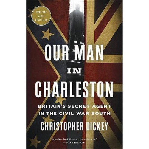 Our Man in Charleston: Britain's Secret Agent in the Civil War South (Paperback)