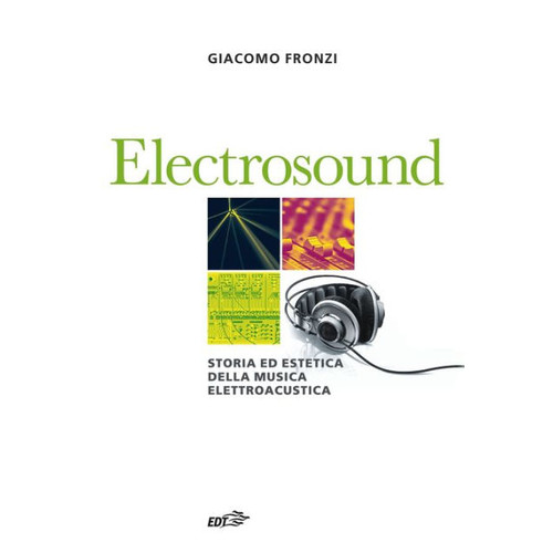Electrosound: Storia ed estetica della musica elettroacustica
