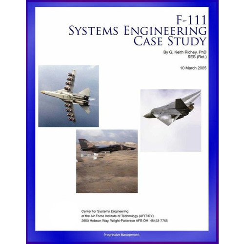 F-111 Systems Engineering Case Study: Technical Details, Program History, Combat Operational History of Controversial Fighter-Attack Aircraft