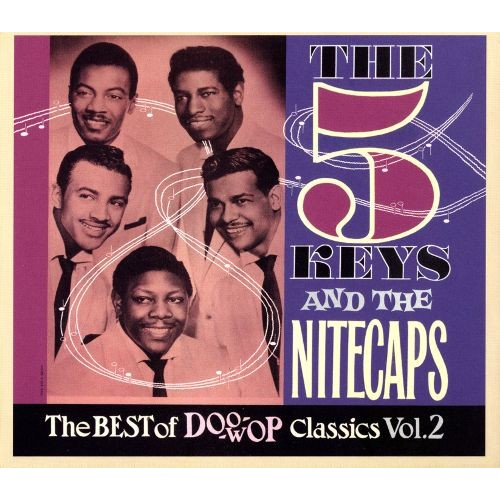 The Five Keys & the Nitecaps: The Best of Doo Wop Classics, Vol. 2 [CD]