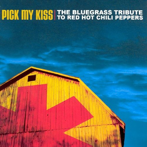 Pick My Kiss: The Bluegrass Tribute to Red Hot Chili Peppers [CD]