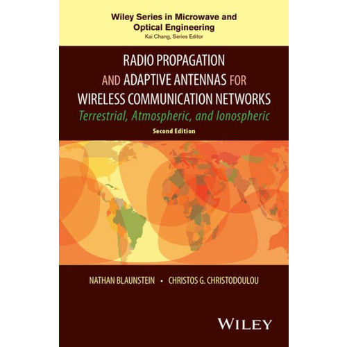 Radio Propagation and Adaptive Antennas for Wireless Communication Networks: Terrestrial, Atmospheric, and Ionospheric / Edition 2