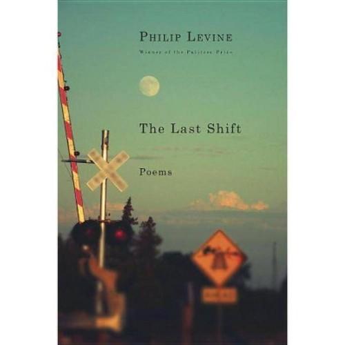 Last Shift : Poems (Reprint) (Paperback) (Philip Levine)