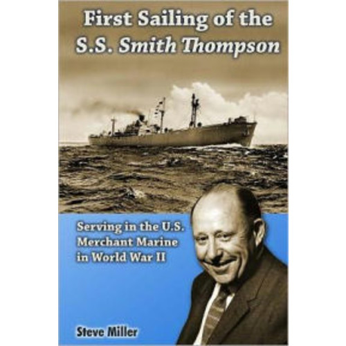 First Sailing of the S. S. Smith Thompson: Serving in the U. S. Merchant Marine in World War II